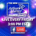 Check the New Arthur Murray Dance Party – on Facebook Live tomorrow at 12:00 noon PST